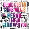 Gettin Over You - David Guetta & Chris Willis Feat. Fergie & LMFAO.
